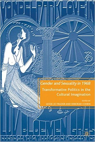 Gender and Sexuality in 1968: Transformative Politics in the Cultural Imagination