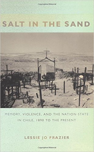 Salt in the Sand: Memory, Violence, and the Nation-State in Chile, 1890 to the Present