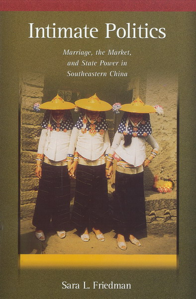 Intimate Politics: Marriage, the Market, and State Power in Southeastern China