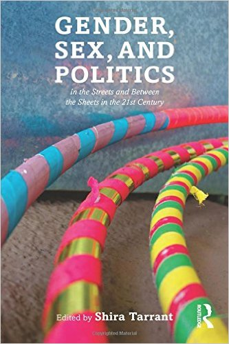 Gender, Sex, and Politics: In the Streets and Between the Sheets in the 21st Century [Book Chapter]