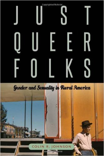 Just Queer Folks: Gender and Sexuality in Rural America