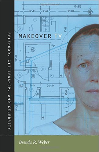 Makeover TV: Selfhood, Citizenship, and Celebrity
