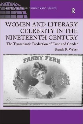 Women and Literary Celebrity in the Nineteenth Century: The Transatlantic Production of Fame and Gender